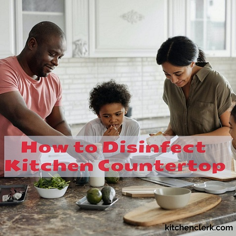 How to Disinfect Kitchen Countertop